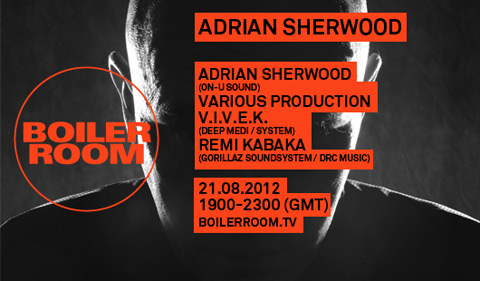 Adrian Sherwood curates the Boiler Room with Various Production, VIVEK & Remi (Gorillaz/DRC) - Tuesday 21st August