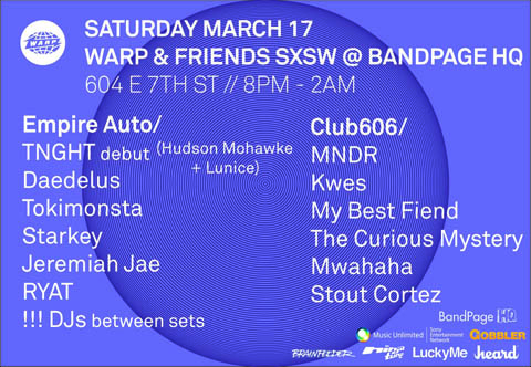 Warp & Friends at SXSW Tonight! New addition, line-up and set times..