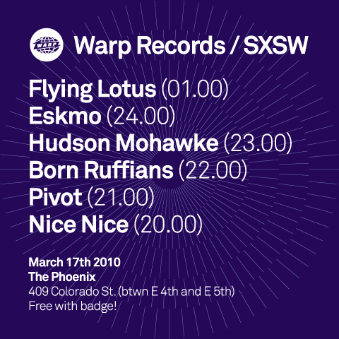 Warp Records showcase at SXSW, 8pm March 17th @ The Phoenix